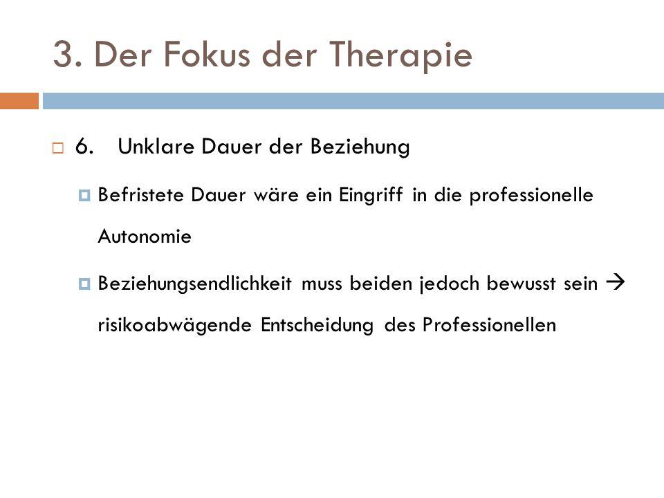 3. Der Fokus der Therapie 6. Unklare Dauer der Beziehung