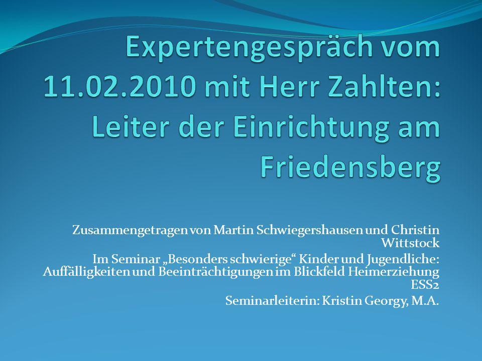 Expertengespräch vom 11.02.2010 mit Herr Zahlten: Leiter der Einrichtung am Friedensberg