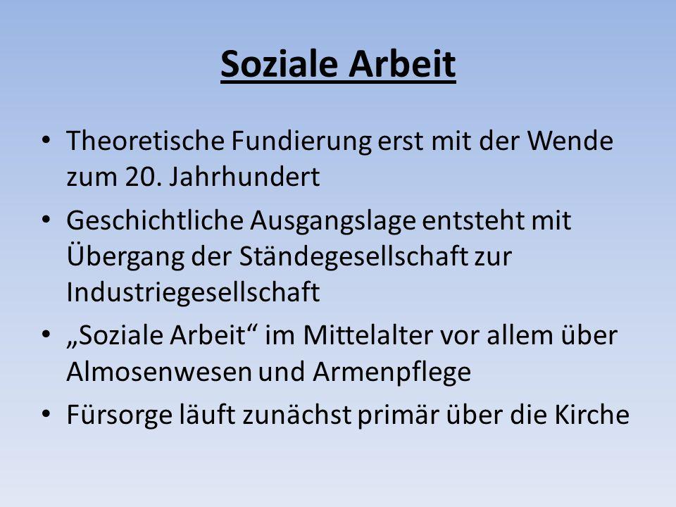 Soziale Arbeit Theoretische Fundierung erst mit der Wende zum 20. Jahrhundert.