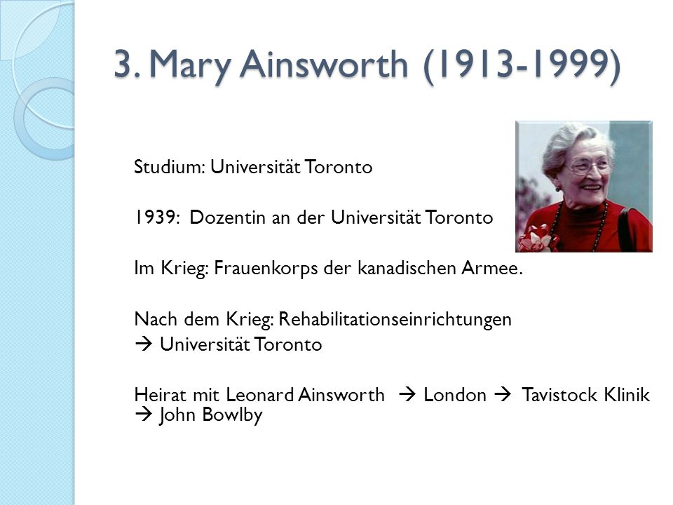3. Mary Ainsworth (1913-1999) Studium: Universität Toronto