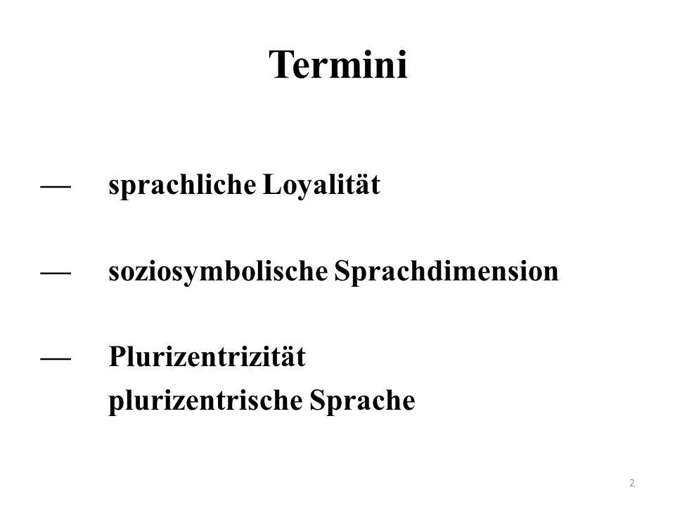 Termini — sprachliche Loyalität — soziosymbolische Sprachdimension — Plurizentrizität plurizentrische Sprache