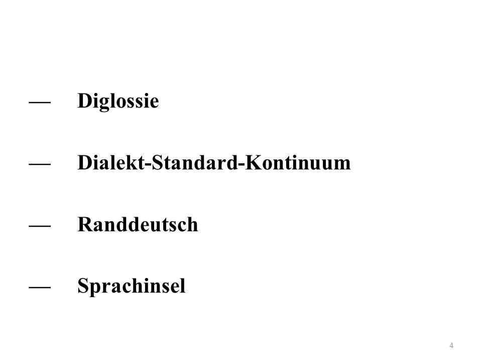 — Diglossie — Dialekt-Standard-Kontinuum — Randdeutsch — Sprachinsel