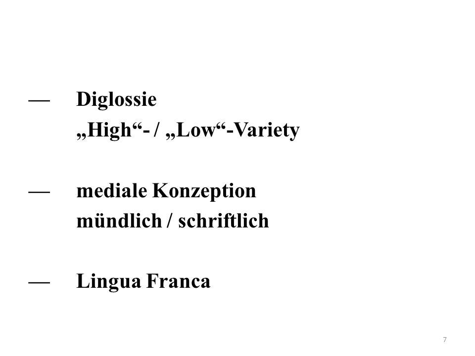 """— Diglossie """"High - / """"Low -Variety — mediale Konzeption mündlich / schriftlich — Lingua Franca"""