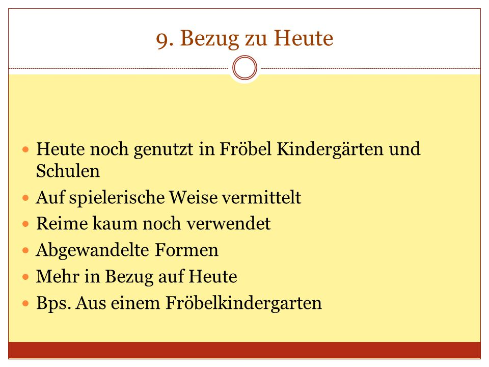 9. Bezug zu Heute Heute noch genutzt in Fröbel Kindergärten und Schulen. Auf spielerische Weise vermittelt.