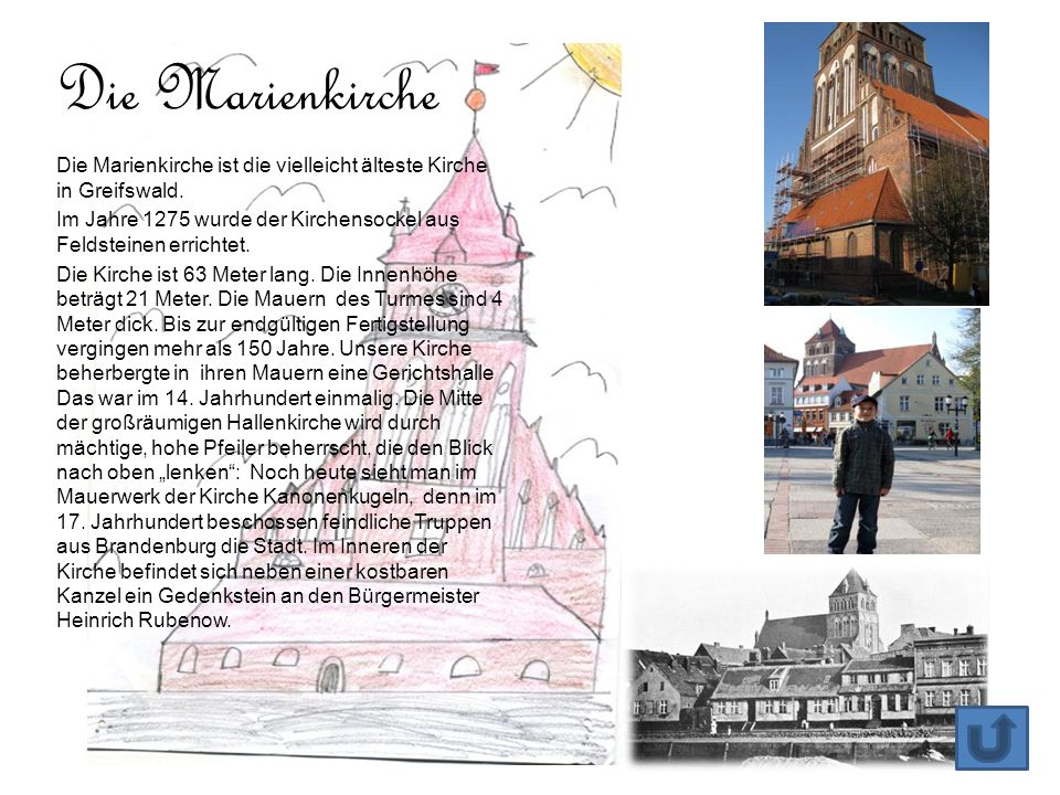 Die Marienkirche Die Marienkirche ist die vielleicht älteste Kirche in Greifswald. Im Jahre 1275 wurde der Kirchensockel aus Feldsteinen errichtet.