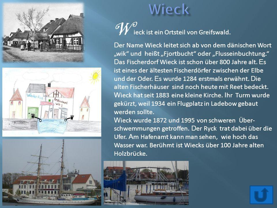 Wieck ist ein Ortsteil von Greifswald.