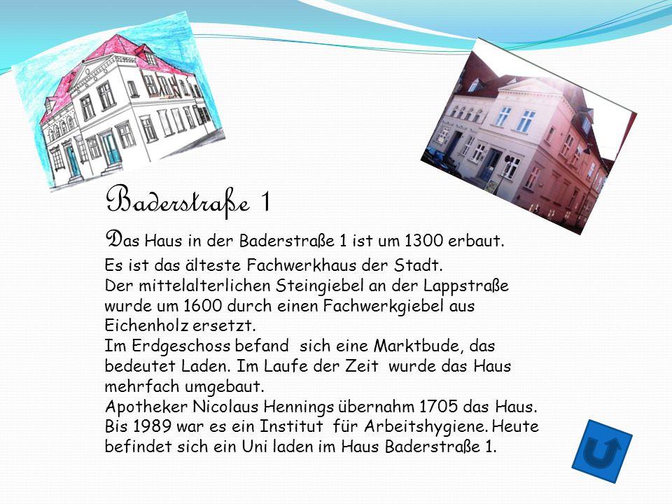 Baderstraße 1 Das Haus in der Baderstraße 1 ist um 1300 erbaut.