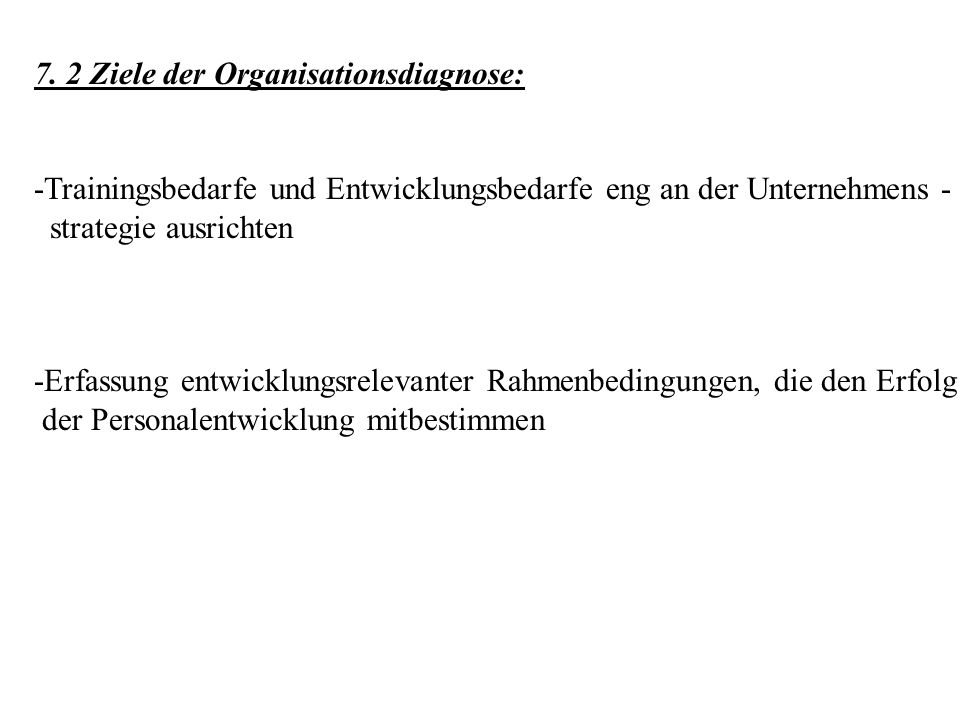 7. 2 Ziele der Organisationsdiagnose: