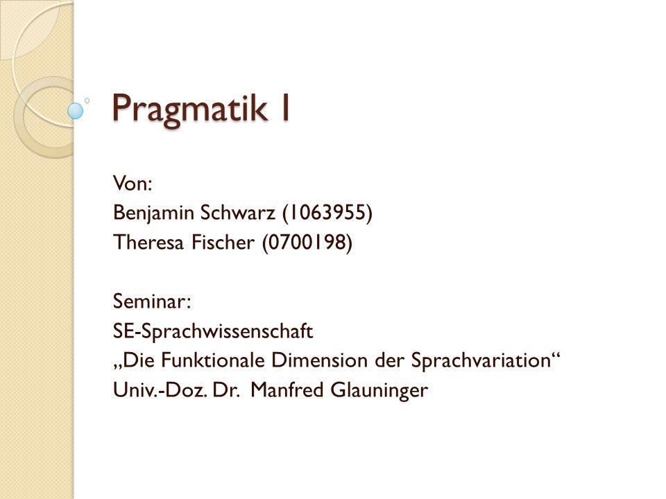 Pragmatik I Von: Benjamin Schwarz (1063955) Theresa Fischer (0700198)