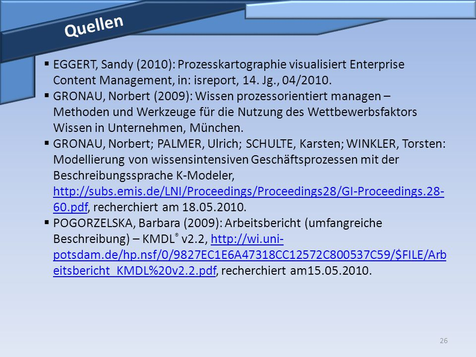 Quellen EGGERT, Sandy (2010): Prozesskartographie visualisiert Enterprise Content Management, in: isreport, 14. Jg., 04/2010.