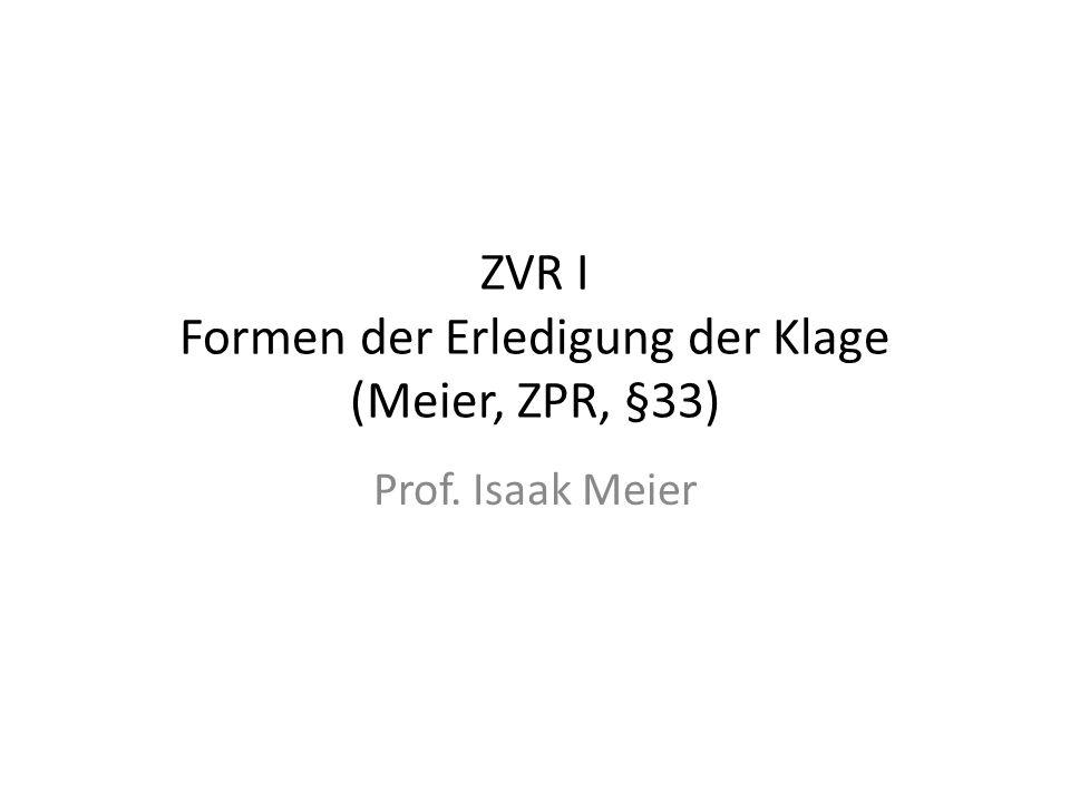 ZVR I Formen der Erledigung der Klage (Meier, ZPR, §33)