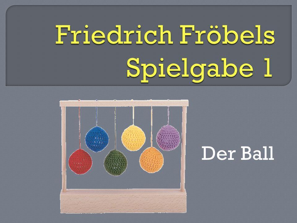 Friedrich Fröbels Spielgabe 1
