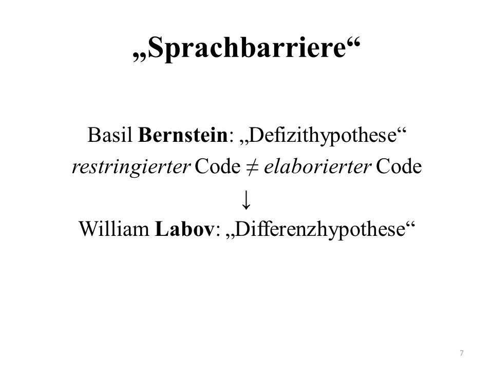 """Sprachbarriere Basil Bernstein: ""Defizithypothese restringierter Code ≠ elaborierter Code ↓ William Labov: ""Differenzhypothese"