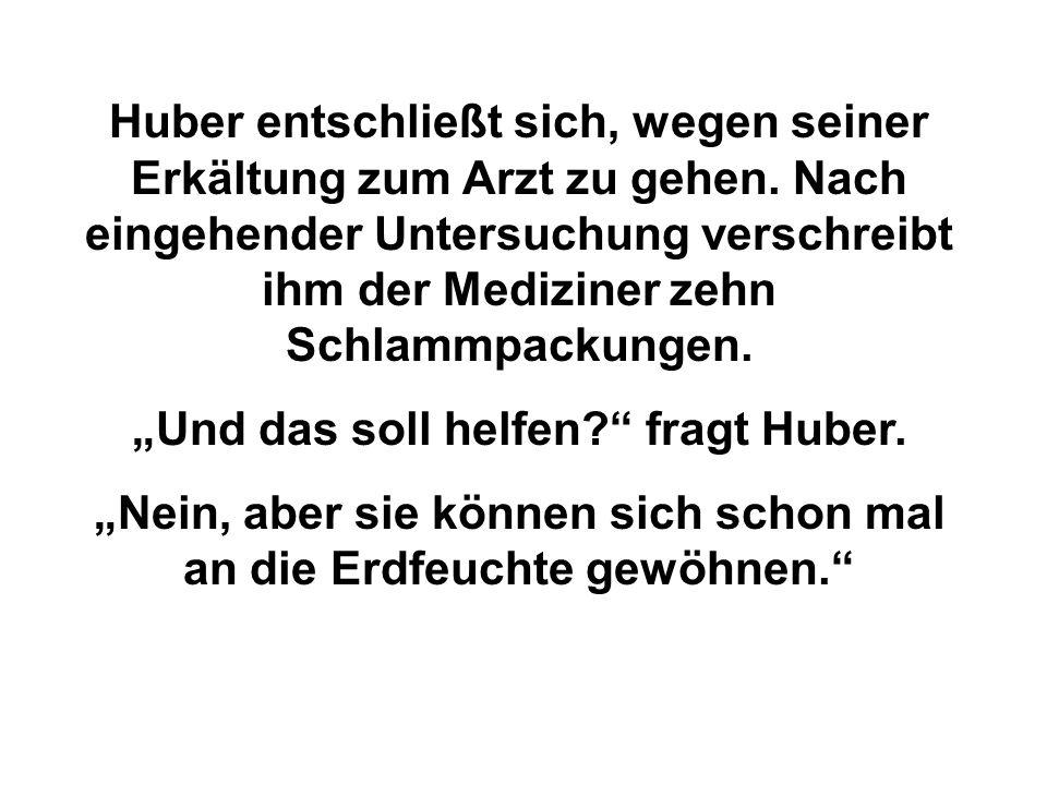 """""""Und das soll helfen fragt Huber."""