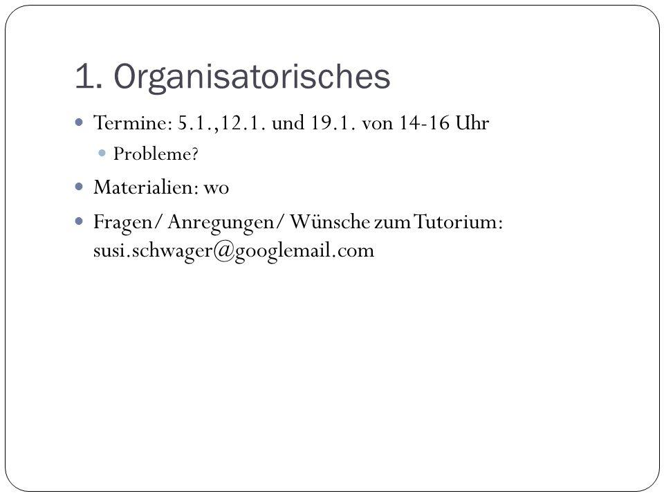 1. Organisatorisches Termine: 5.1.,12.1. und 19.1. von 14-16 Uhr