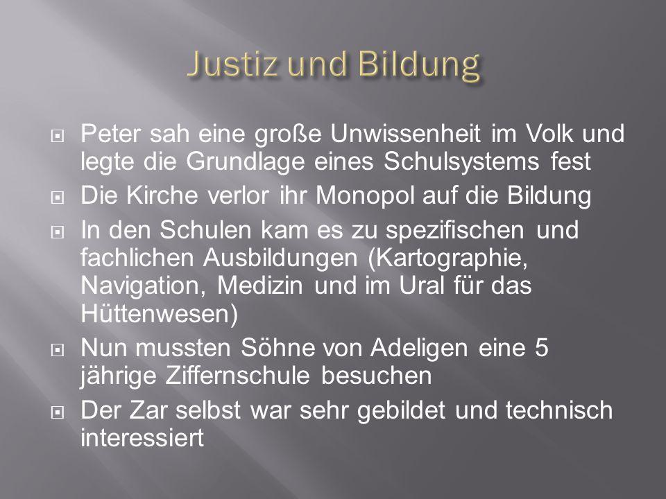 Justiz und Bildung Peter sah eine große Unwissenheit im Volk und legte die Grundlage eines Schulsystems fest.