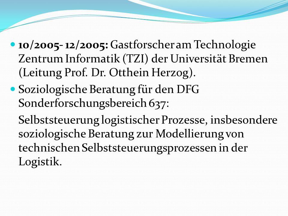 10/2005- 12/2005: Gastforscher am Technologie Zentrum Informatik (TZI) der Universität Bremen (Leitung Prof. Dr. Otthein Herzog).