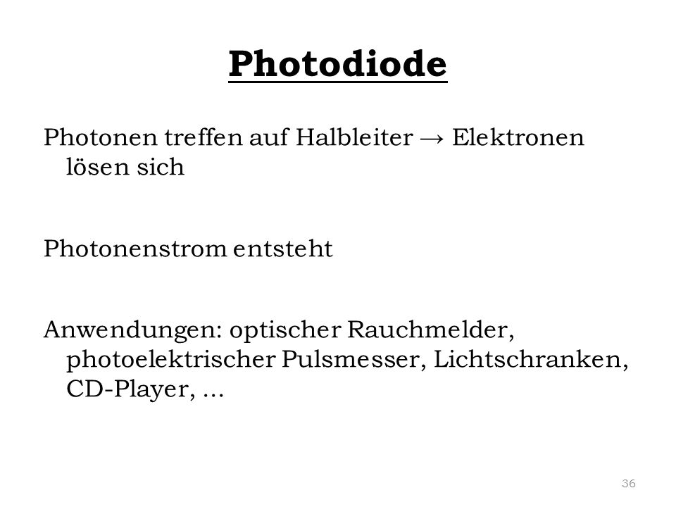 Photodiode Photonen treffen auf Halbleiter → Elektronen lösen sich
