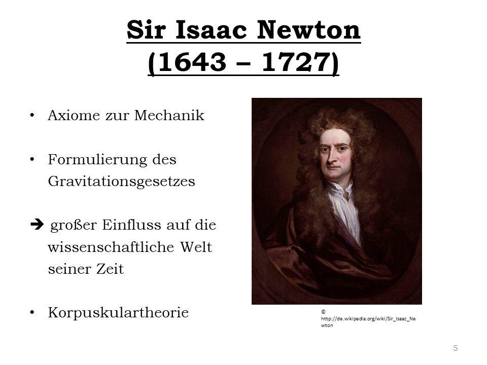 Sir Isaac Newton (1643 – 1727) Axiome zur Mechanik Formulierung des