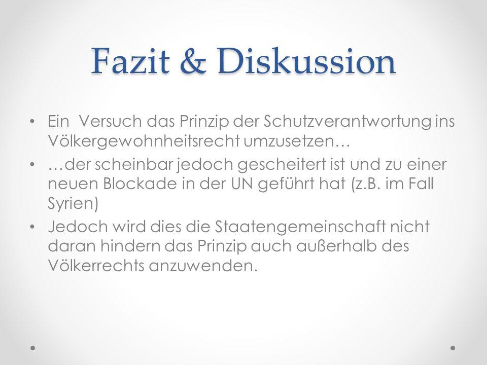 Fazit & Diskussion Ein Versuch das Prinzip der Schutzverantwortung ins Völkergewohnheitsrecht umzusetzen…
