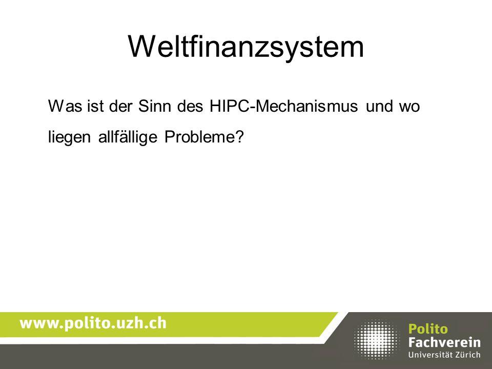 Weltfinanzsystem Was ist der Sinn des HIPC-Mechanismus und wo liegen allfällige Probleme