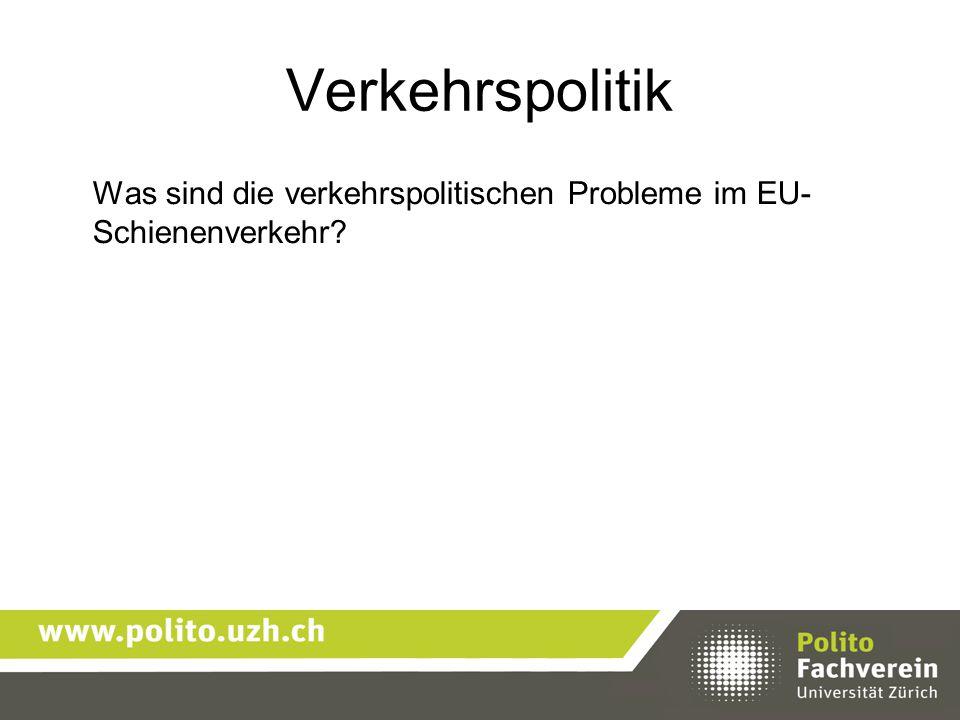 Verkehrspolitik Was sind die verkehrspolitischen Probleme im EU- Schienenverkehr