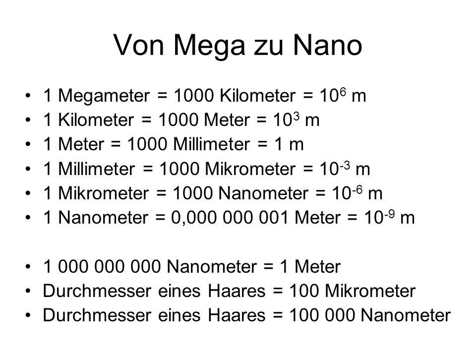 Von Mega zu Nano 1 Megameter = 1000 Kilometer = 106 m