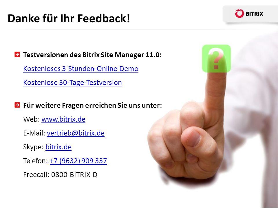 Danke für Ihr Feedback! Testversionen des Bitrix Site Manager 11.0: Kostenloses 3-Stunden-Online Demo Kostenlose 30-Tage-Testversion.