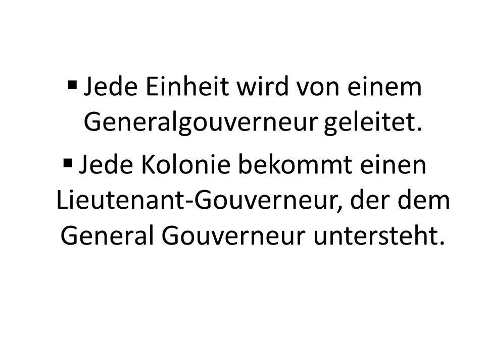 Jede Einheit wird von einem Generalgouverneur geleitet.