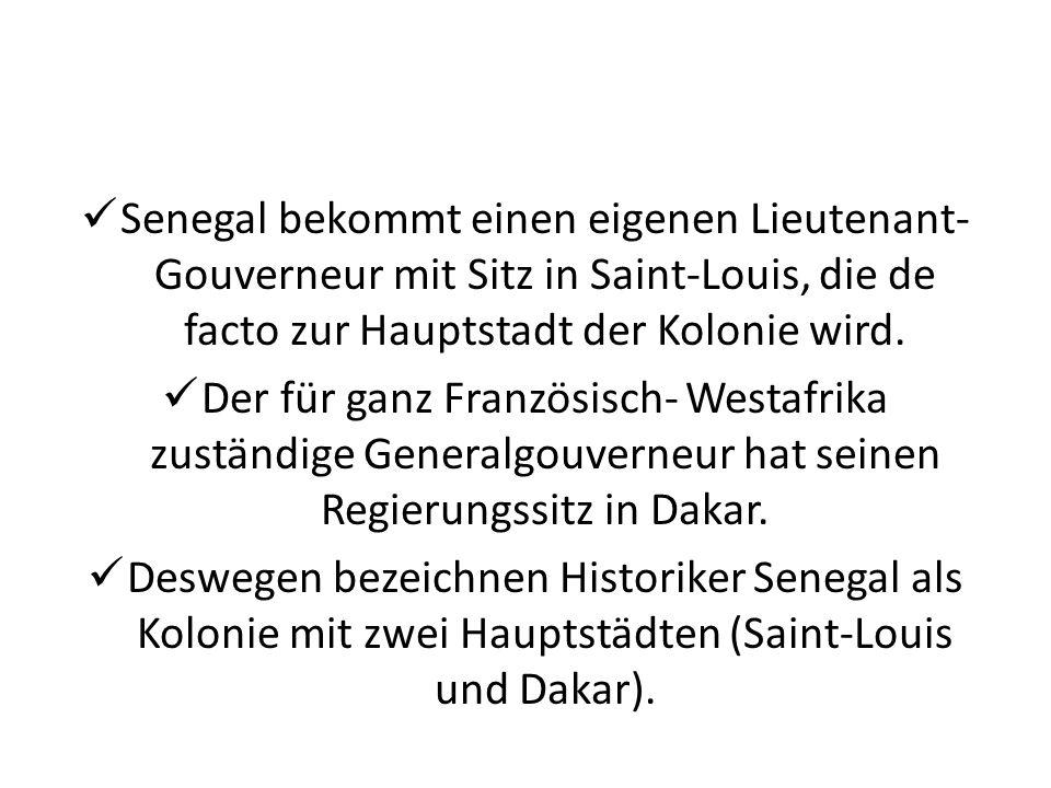 Senegal bekommt einen eigenen Lieutenant-Gouverneur mit Sitz in Saint-Louis, die de facto zur Hauptstadt der Kolonie wird.