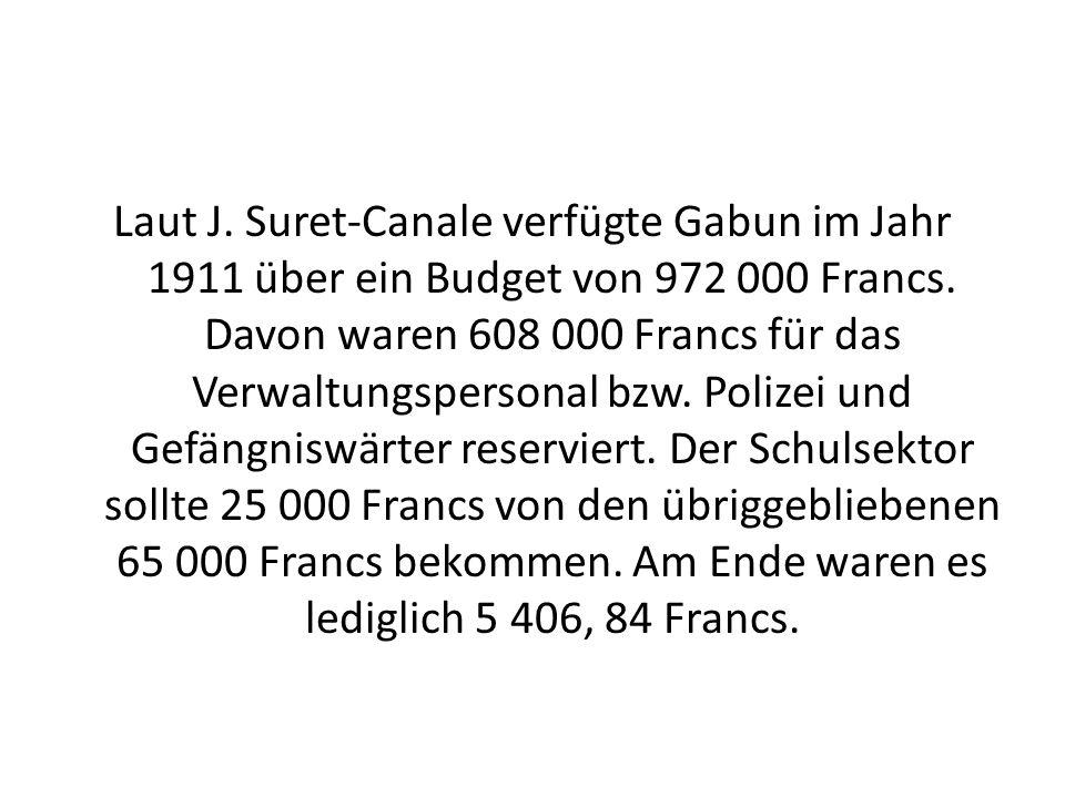Laut J. Suret-Canale verfügte Gabun im Jahr 1911 über ein Budget von 972 000 Francs.