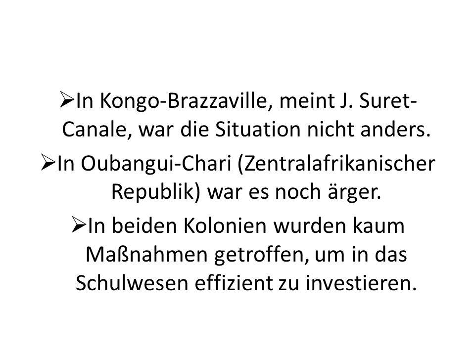 In Oubangui-Chari (Zentralafrikanischer Republik) war es noch ärger.