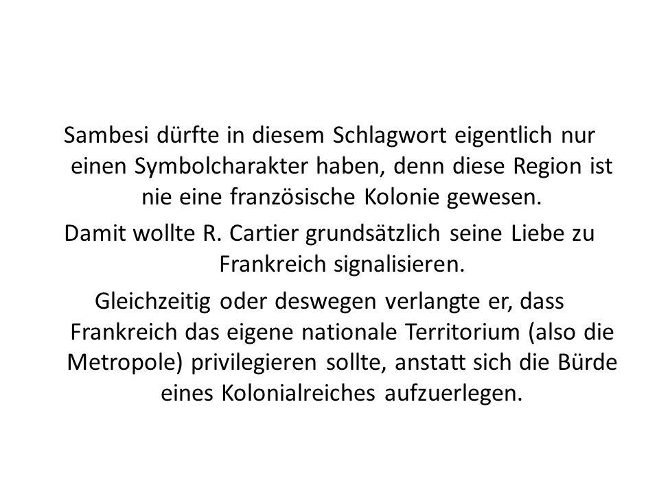 Sambesi dürfte in diesem Schlagwort eigentlich nur einen Symbolcharakter haben, denn diese Region ist nie eine französische Kolonie gewesen.