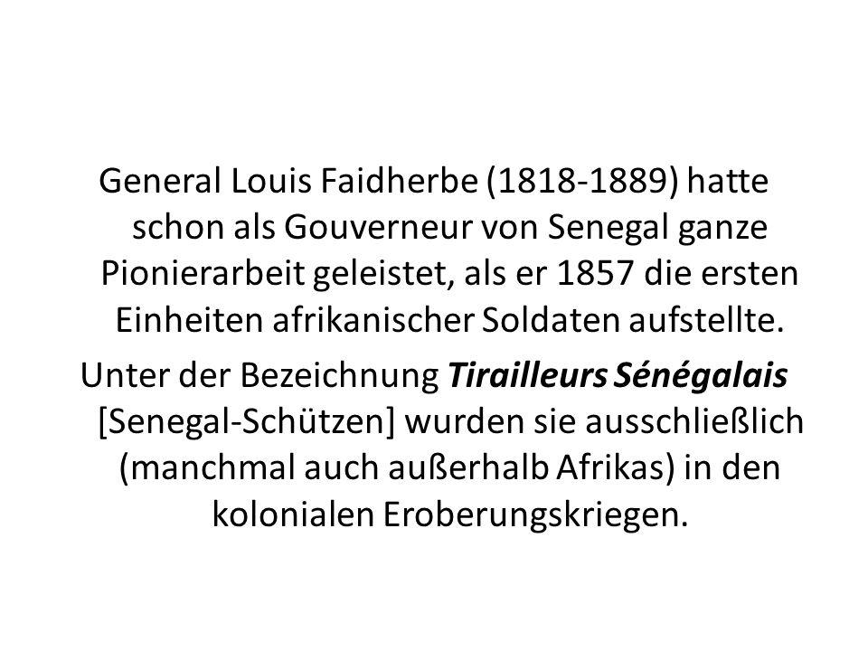General Louis Faidherbe (1818-1889) hatte schon als Gouverneur von Senegal ganze Pionierarbeit geleistet, als er 1857 die ersten Einheiten afrikanischer Soldaten aufstellte.