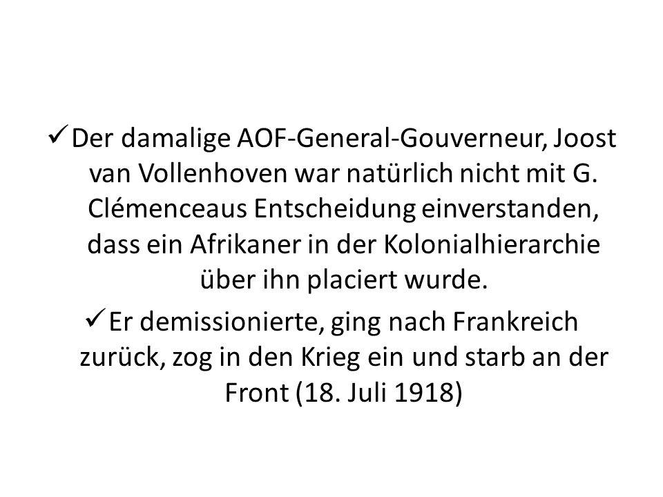 Der damalige AOF-General-Gouverneur, Joost van Vollenhoven war natürlich nicht mit G. Clémenceaus Entscheidung einverstanden, dass ein Afrikaner in der Kolonialhierarchie über ihn placiert wurde.