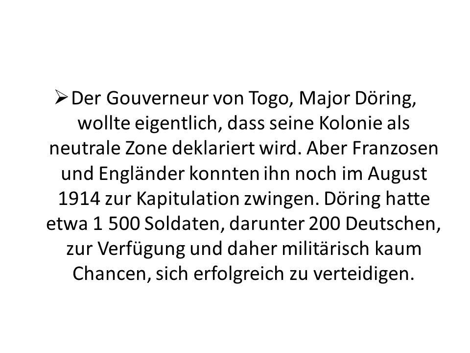Der Gouverneur von Togo, Major Döring, wollte eigentlich, dass seine Kolonie als neutrale Zone deklariert wird.