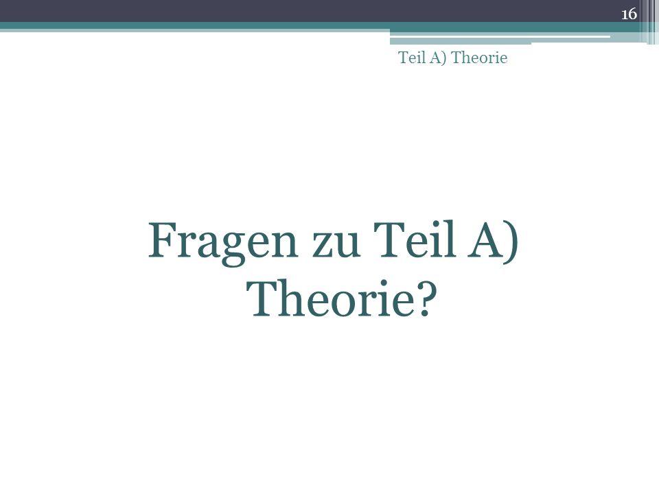 Fragen zu Teil A) Theorie