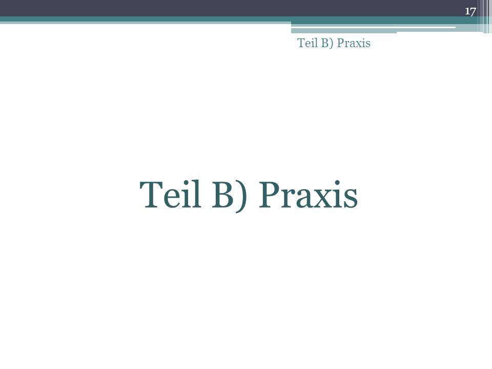 Teil B) Praxis Teil B) Praxis