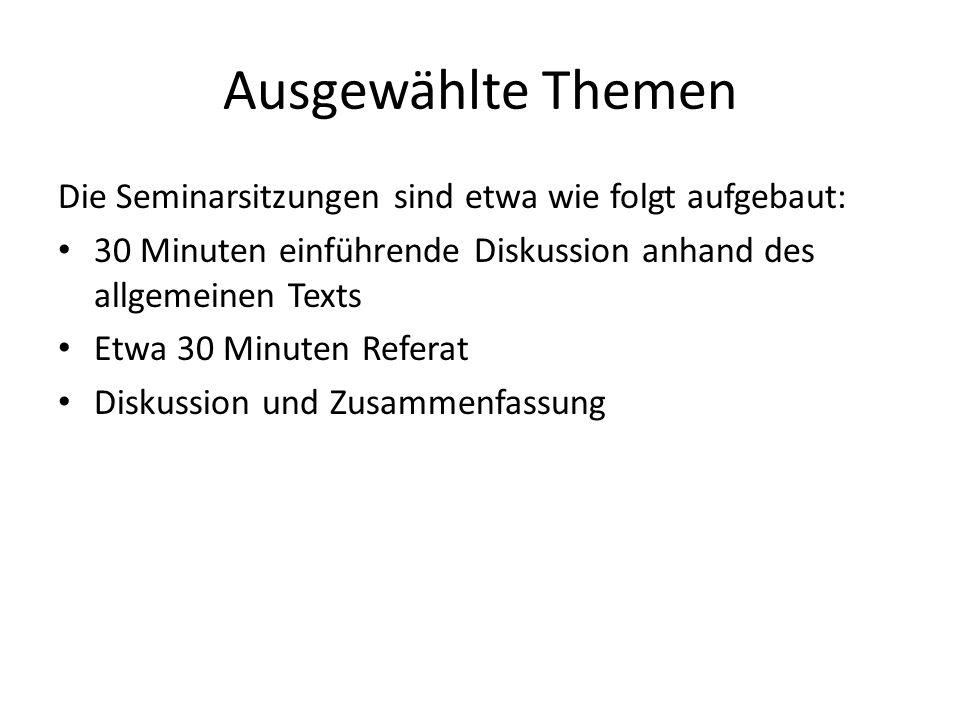 Ausgewählte Themen Die Seminarsitzungen sind etwa wie folgt aufgebaut: