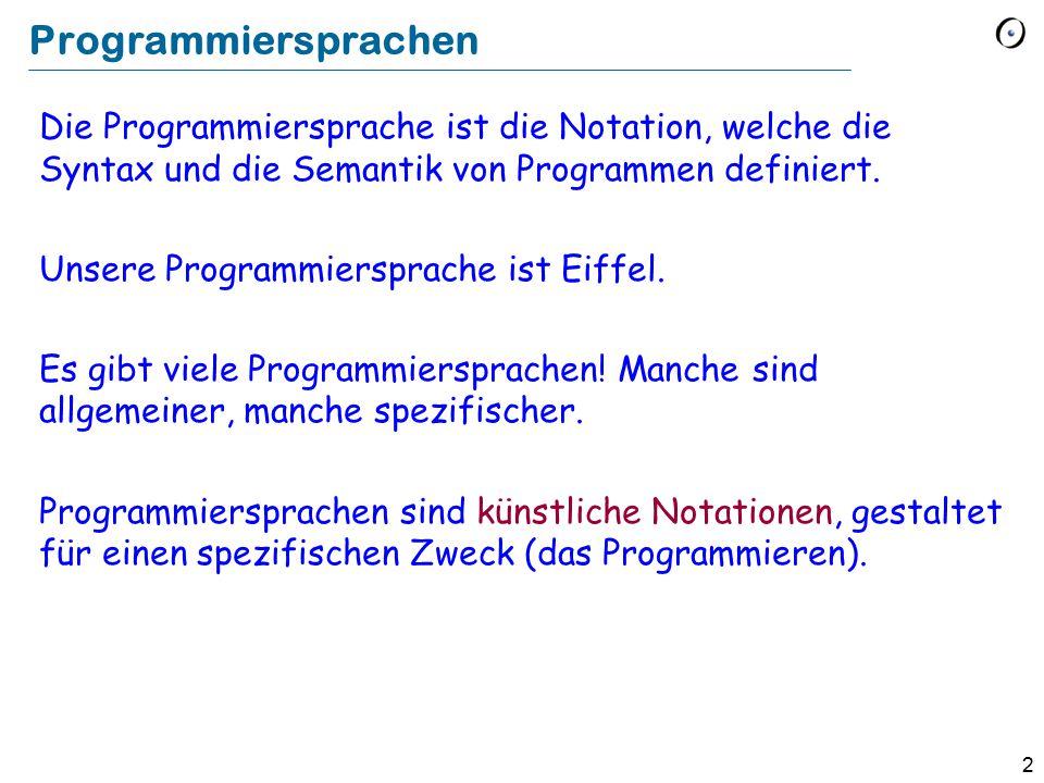Programmiersprachen Die Programmiersprache ist die Notation, welche die Syntax und die Semantik von Programmen definiert.