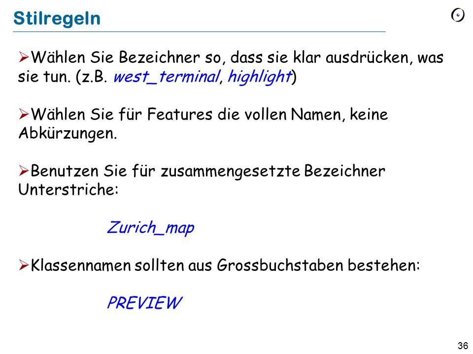Stilregeln Wählen Sie Bezeichner so, dass sie klar ausdrücken, was sie tun. (z.B. west_terminal, highlight)