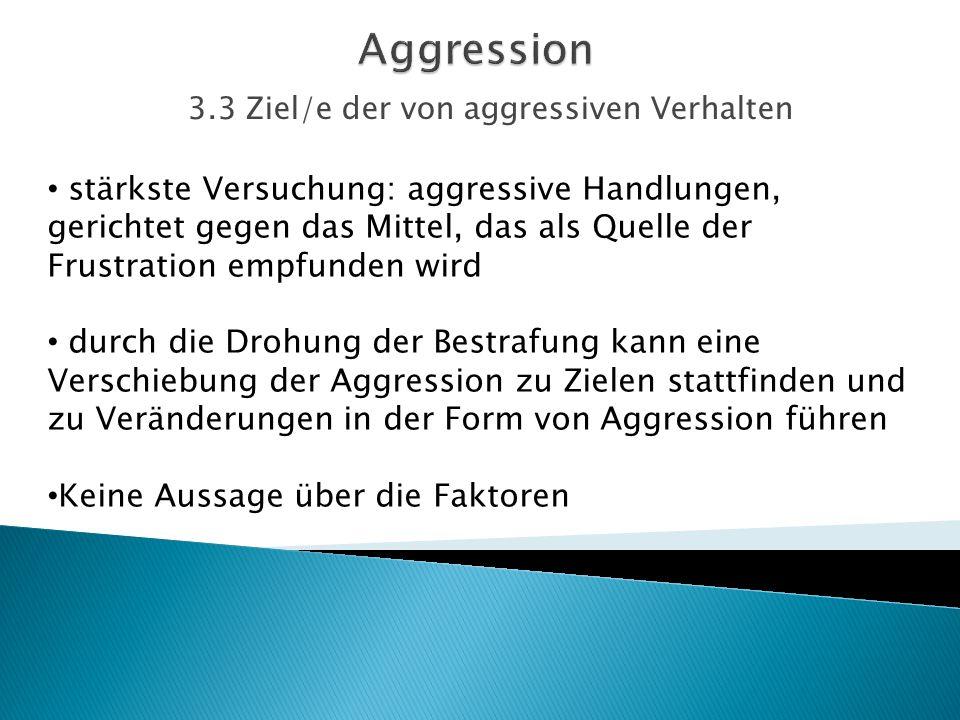 3.3 Ziel/e der von aggressiven Verhalten
