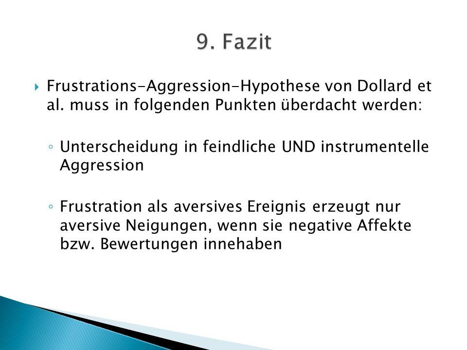 9. Fazit Frustrations-Aggression-Hypothese von Dollard et al. muss in folgenden Punkten überdacht werden: