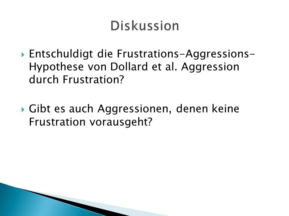 Diskussion Entschuldigt die Frustrations-Aggressions- Hypothese von Dollard et al. Aggression durch Frustration