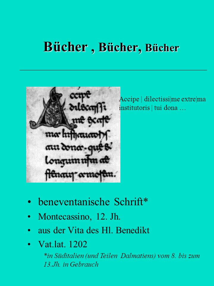 Bücher , Bücher, Bücher beneventanische Schrift* Montecassino, 12. Jh.