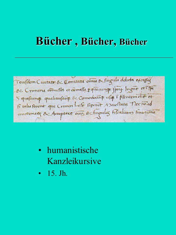 Bücher , Bücher, Bücher humanistische Kanzleikursive 15. Jh.