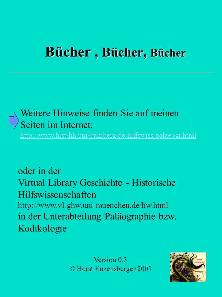 Bücher , Bücher, Bücher Weitere Hinweise finden Sie auf meinen Seiten im Internet: http://www.hist-hh.uni-bamberg.de/hilfswiss/palaeogr.html.