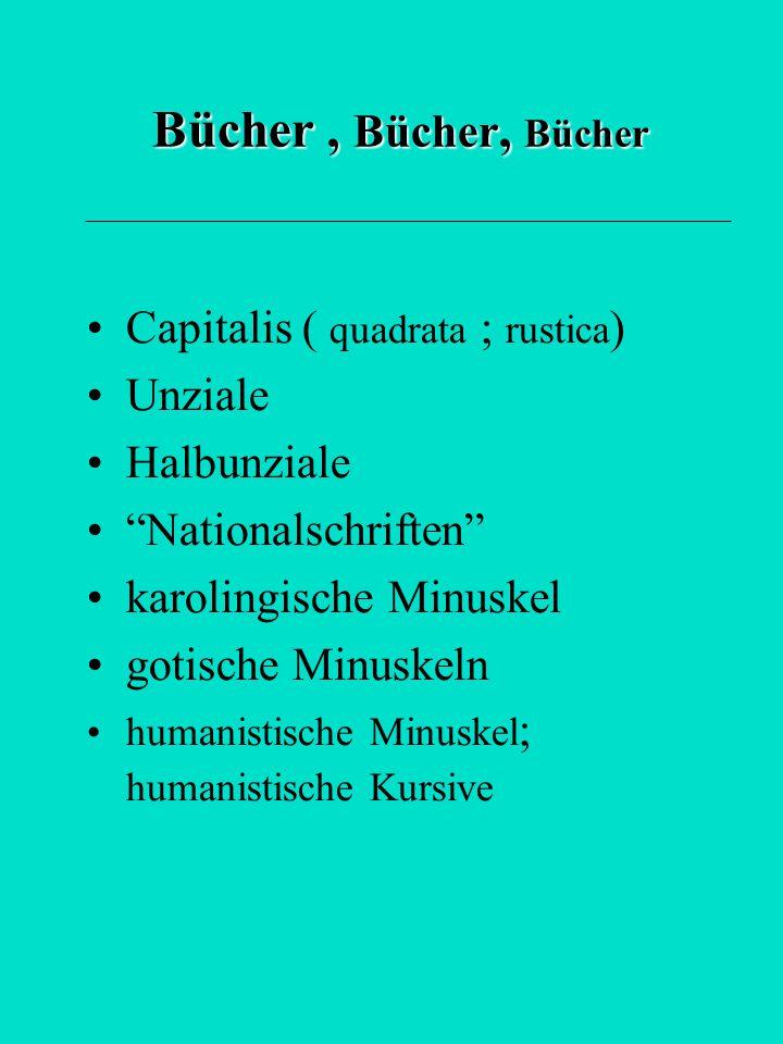Bücher , Bücher, Bücher Capitalis ( quadrata ; rustica) Unziale