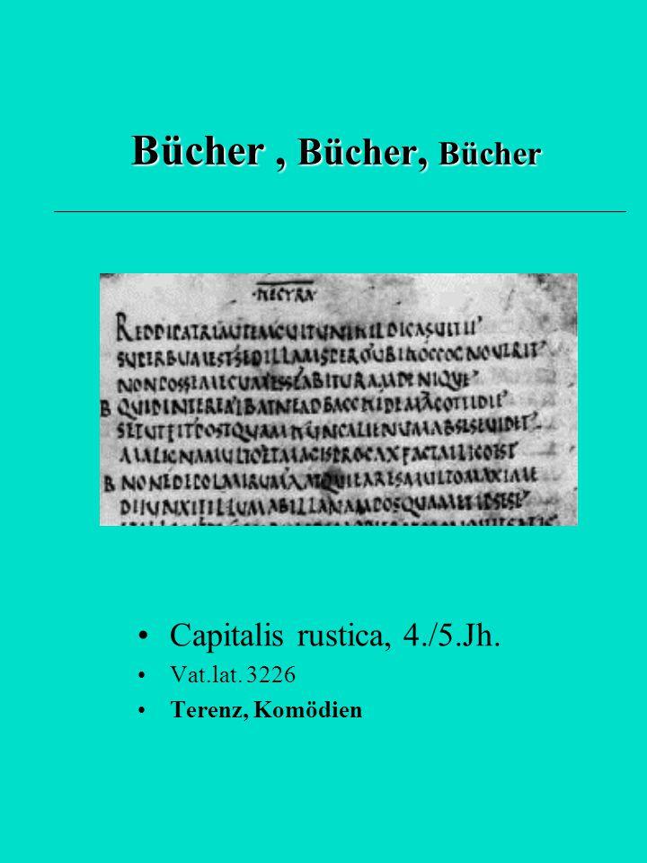 Bücher , Bücher, Bücher Capitalis rustica, 4./5.Jh. Vat.lat. 3226