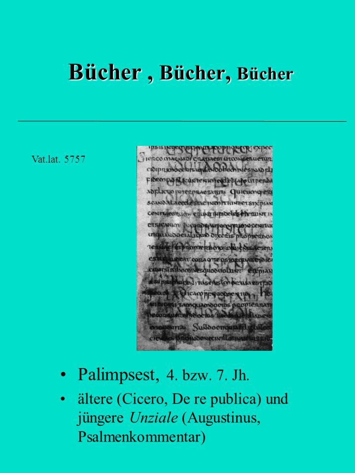 Bücher , Bücher, Bücher Palimpsest, 4. bzw. 7. Jh.
